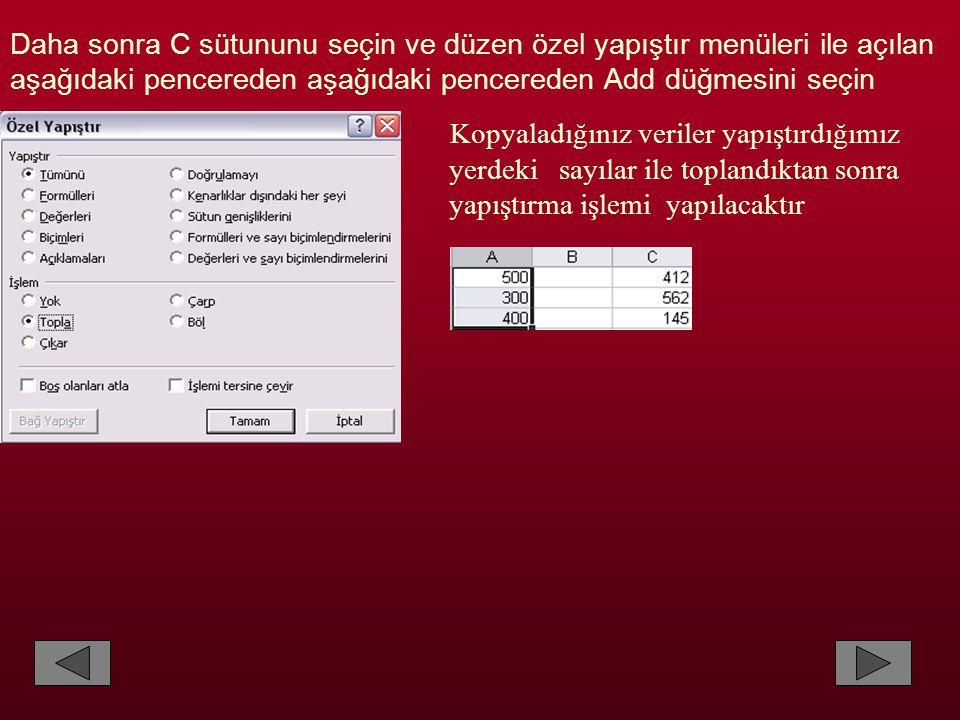 Daha sonra C sütununu seçin ve düzen özel yapıştır menüleri ile açılan aşağıdaki pencereden aşağıdaki pencereden Add düğmesini seçin Kopyaladığınız veriler yapıştırdığımız yerdeki sayılar ile toplandıktan sonra yapıştırma işlemi yapılacaktır