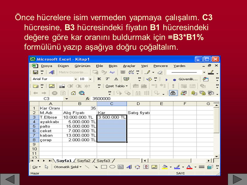 Önce hücrelere isim vermeden yapmaya çalışalım. C3 hücresine, B3 hücresindeki fiyatın B1 hücresindeki değere göre kar oranını buldurmak için =B3*B1% f