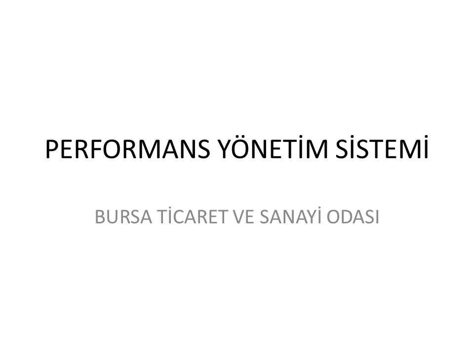 PERFORMANS YÖNETİM SİSTEMİ • Performans'ın Tanımı • Farklı farklı tanımları olmasına rağmen kısaca performans kendi içinde çeşitli ölçüm seviyeleri olan genel bir başarının tanımlamasıdır şeklinde tanımlanabilir.