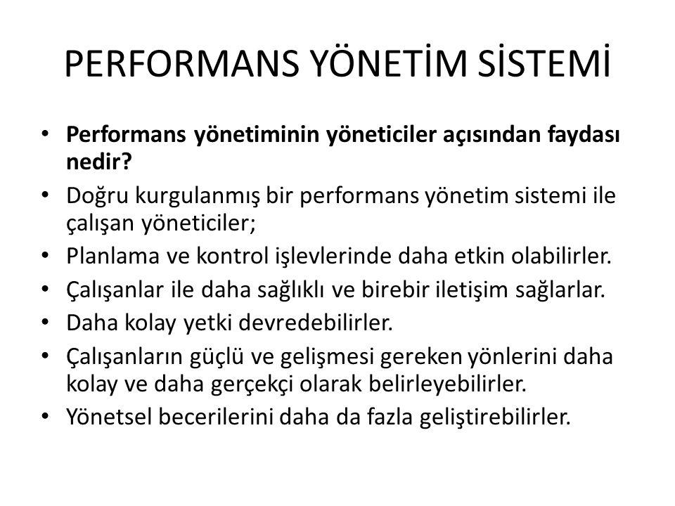 PERFORMANS YÖNETİM SİSTEMİ • Performans yönetiminin yöneticiler açısından faydası nedir? • Doğru kurgulanmış bir performans yönetim sistemi ile çalışa