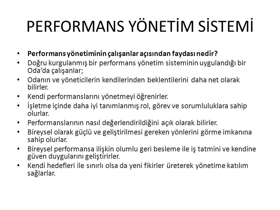 PERFORMANS YÖNETİM SİSTEMİ • Performans yönetiminin çalışanlar açısından faydası nedir? • Doğru kurgulanmış bir performans yönetim sisteminin uyguland