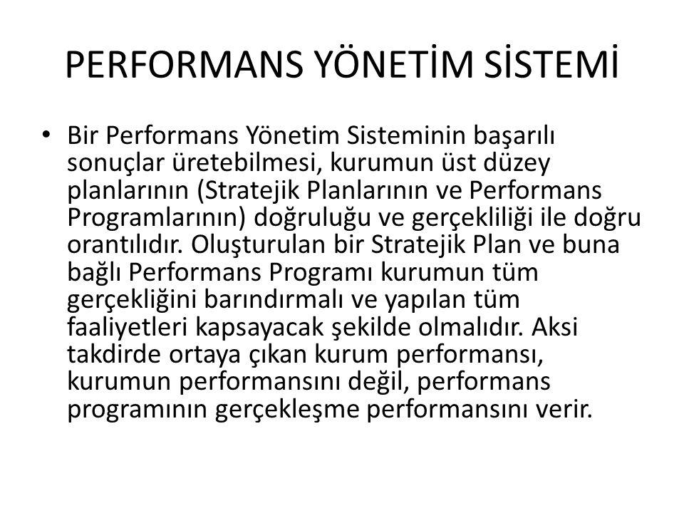 PERFORMANS YÖNETİM SİSTEMİ • Bir Performans Yönetim Sisteminin başarılı sonuçlar üretebilmesi, kurumun üst düzey planlarının (Stratejik Planlarının ve