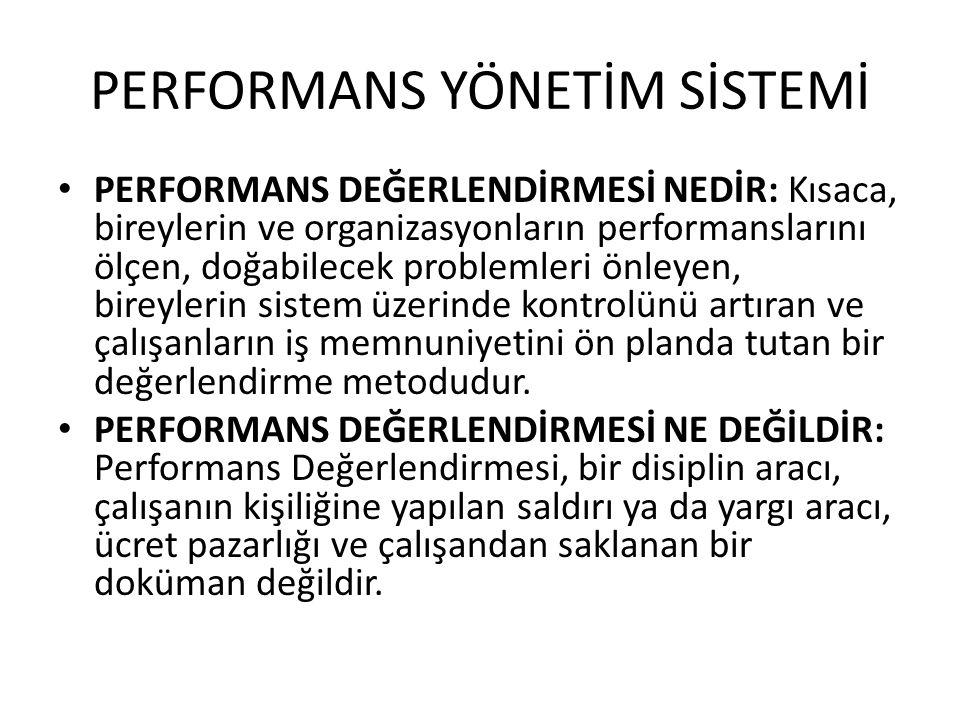 • PERFORMANS DEĞERLENDİRMESİ NEDİR: Kısaca, bireylerin ve organizasyonların performanslarını ölçen, doğabilecek problemleri önleyen, bireylerin sistem