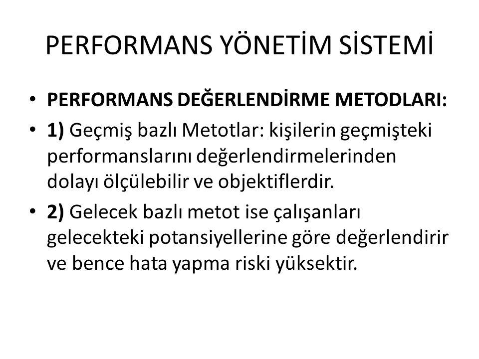 PERFORMANS YÖNETİM SİSTEMİ • PERFORMANS DEĞERLENDİRME METODLARI: • 1) Geçmiş bazlı Metotlar: kişilerin geçmişteki performanslarını değerlendirmelerind