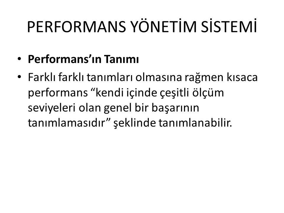 """PERFORMANS YÖNETİM SİSTEMİ • Performans'ın Tanımı • Farklı farklı tanımları olmasına rağmen kısaca performans """"kendi içinde çeşitli ölçüm seviyeleri o"""
