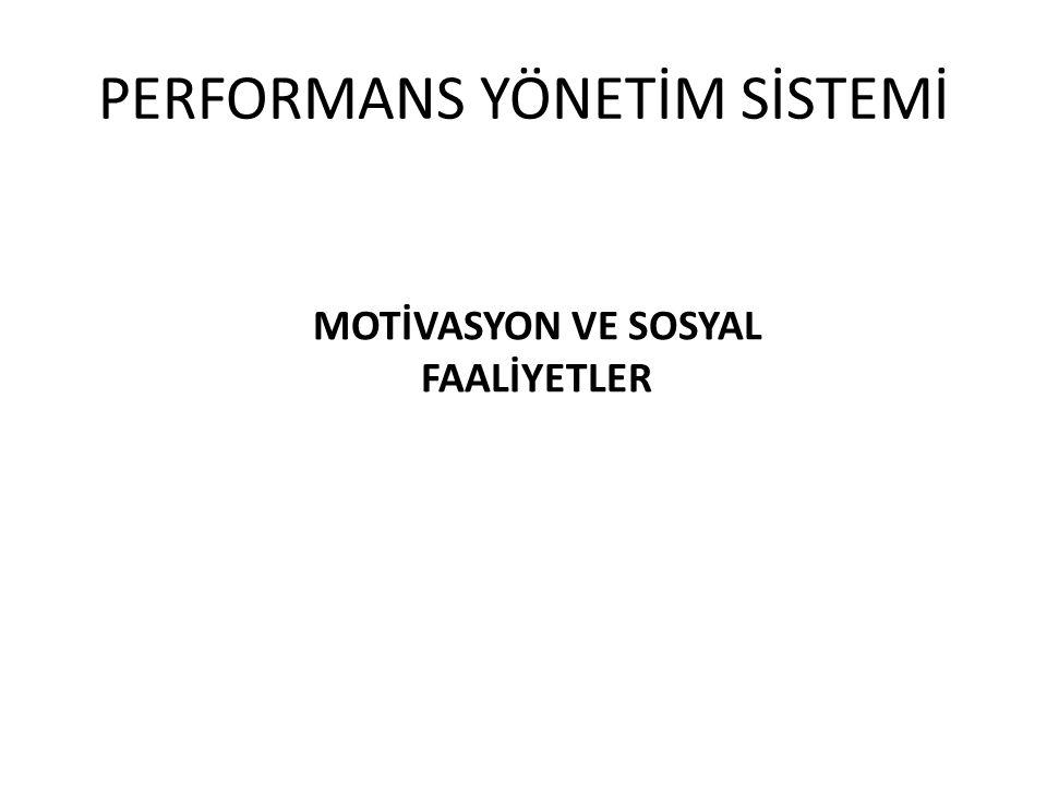 MOTİVASYON VE SOSYAL FAALİYETLER PERFORMANS YÖNETİM SİSTEMİ
