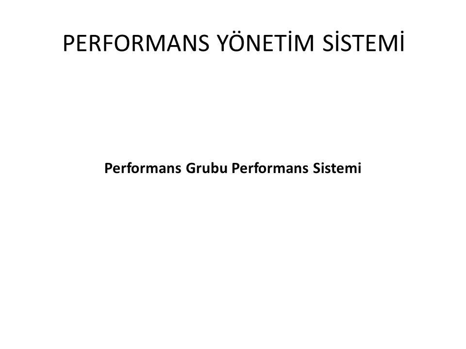 PERFORMANS YÖNETİM SİSTEMİ Performans Grubu Performans Sistemi