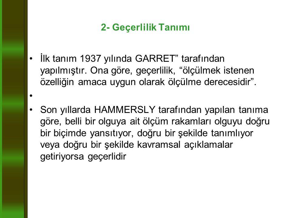 2- Geçerlilik Tanımı •İlk tanım 1937 yılında GARRET tarafından yapılmıştır.