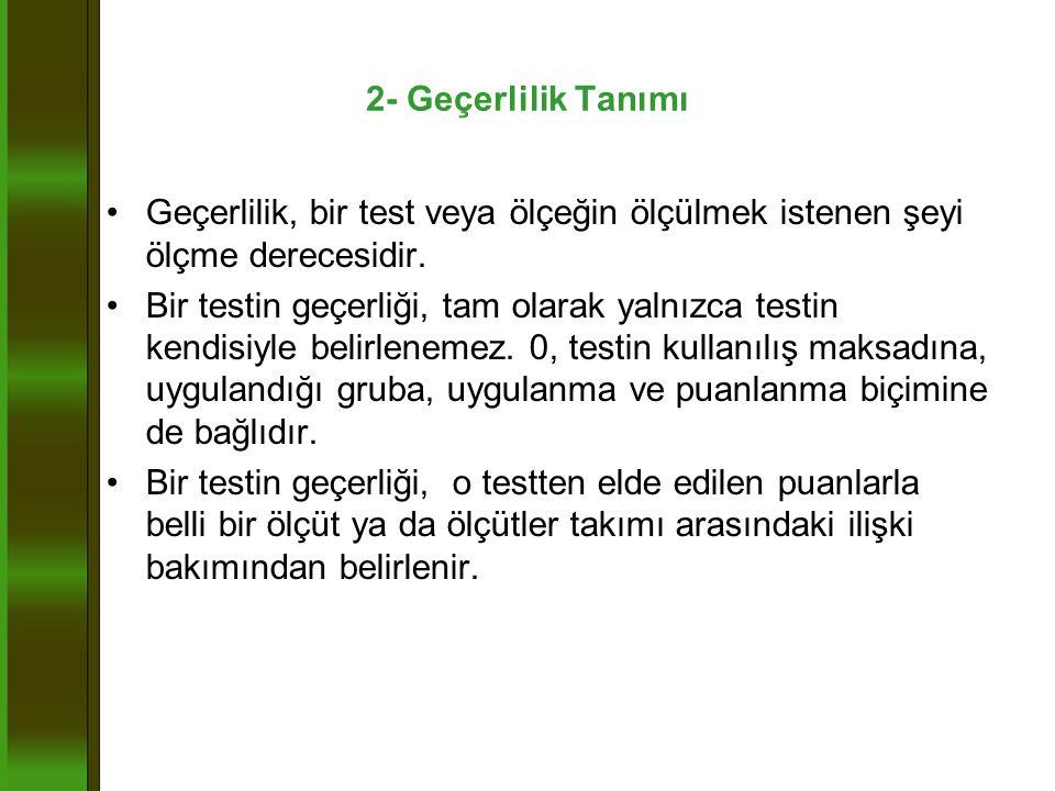 2- Geçerlilik Tanımı •Geçerlilik, bir test veya ölçeğin ölçülmek istenen şeyi ölçme derecesidir.