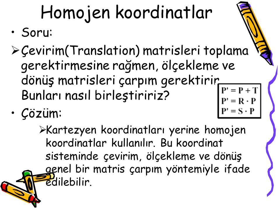 Homojen koordinatlar •Soru:  Çevirim(Translation) matrisleri toplama gerektirmesine rağmen, ölçekleme ve dönüş matrisleri çarpım gerektirir. Bunları