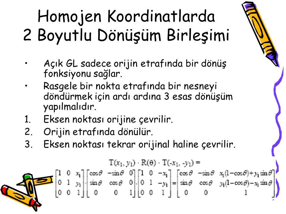 Homojen Koordinatlarda 2 Boyutlu Dönüşüm Birleşimi •Açık GL sadece orijin etrafında bir dönüş fonksiyonu sağlar. •Rasgele bir nokta etrafında bir nesn