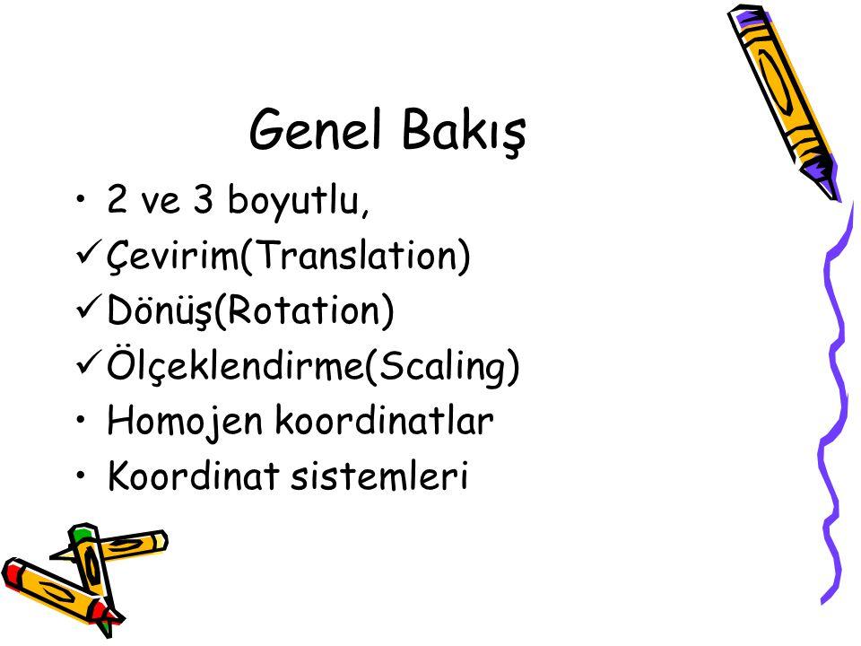 Genel Bakış •2 ve 3 boyutlu,  Çevirim(Translation)  Dönüş(Rotation)  Ölçeklendirme(Scaling) •Homojen koordinatlar •Koordinat sistemleri