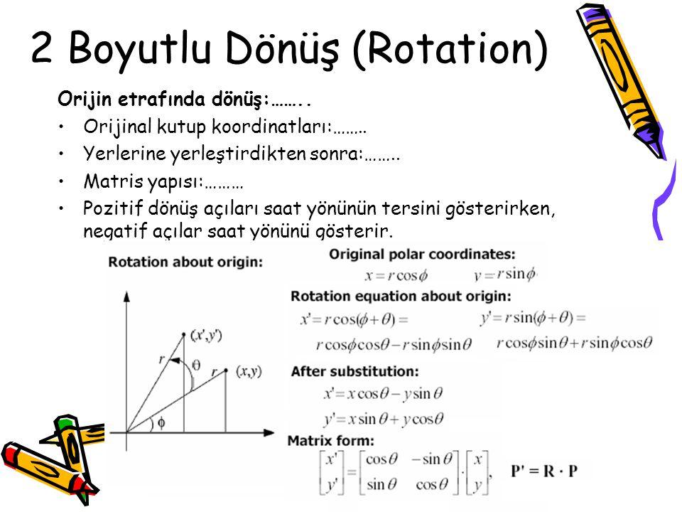 2 Boyutlu Dönüş (Rotation) Orijin etrafında dönüş:…….. •Orijinal kutup koordinatları:…….. •Yerlerine yerleştirdikten sonra:…….. •Matris yapısı:……… •Po