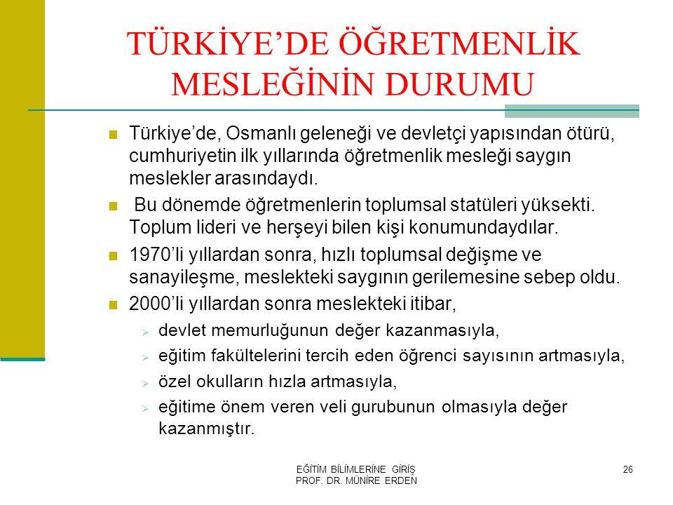 EĞİTİM BİLİMLERİNE GİRİŞ PROF. DR. MÜNİRE ERDEN 26 TÜRKİYE'DE ÖĞRETMENLİK MESLEĞİNİN DURUMU  Türkiye'de, Osmanlı geleneği ve devletçi yapısından ötür