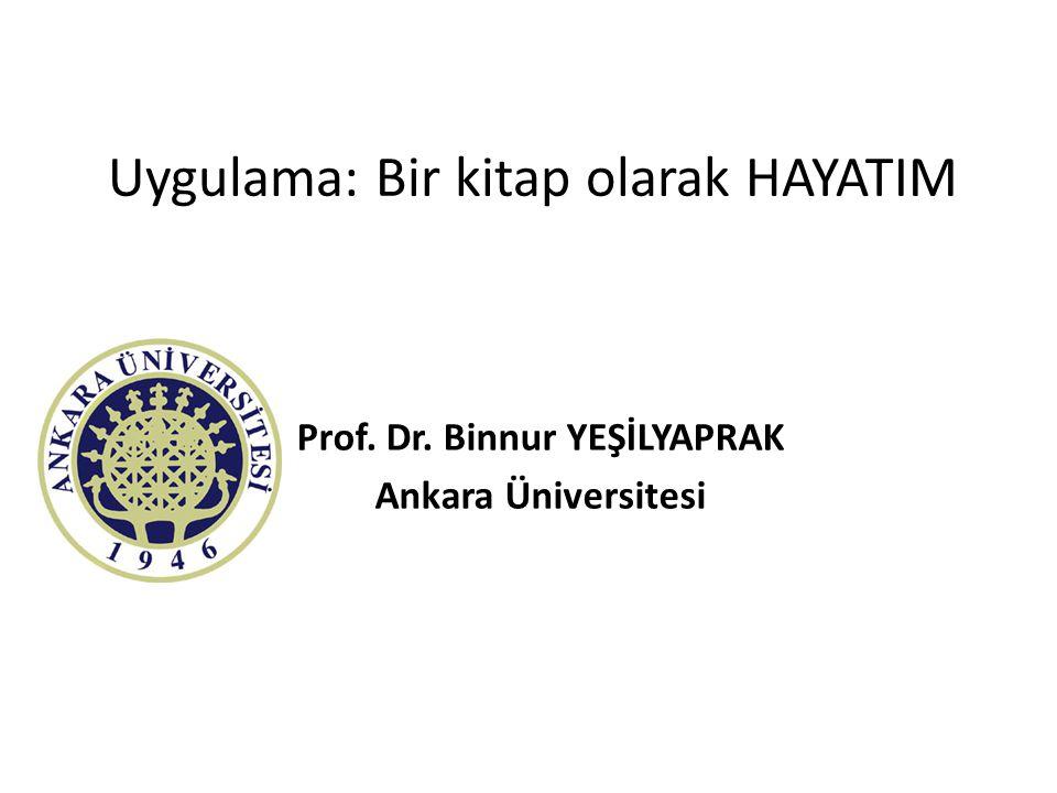 Uygulama: Bir kitap olarak HAYATIM Prof. Dr. Binnur YEŞİLYAPRAK Ankara Üniversitesi 2012 Ankara