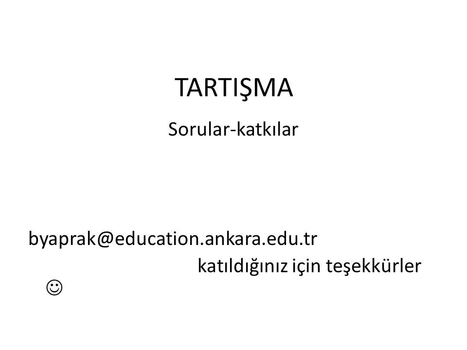 Sorular-katkılar byaprak@education.ankara.edu.tr katıldığınız için teşekkürler  TARTIŞMA