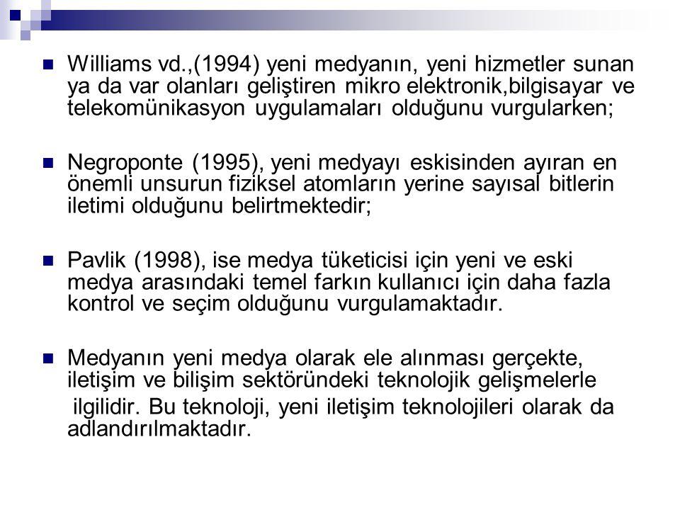  Williams vd.,(1994) yeni medyanın, yeni hizmetler sunan ya da var olanları geliştiren mikro elektronik,bilgisayar ve telekomünikasyon uygulamaları o