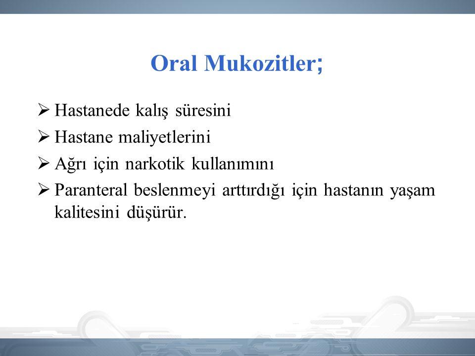 Oral Mukozitler ;  Hastanede kalış süresini  Hastane maliyetlerini  Ağrı için narkotik kullanımını  Paranteral beslenmeyi arttırdığı için hastanın
