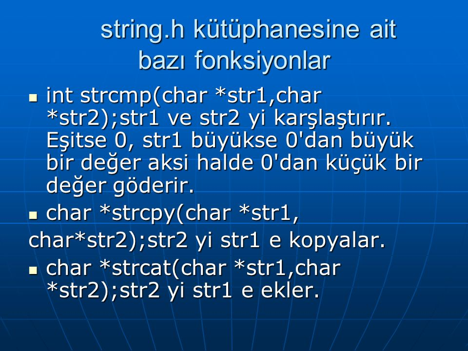string.h kütüphanesine ait bazı fonksiyonlar string.h kütüphanesine ait bazı fonksiyonlar  int strcmp(char *str1,char *str2);str1 ve str2 yi karşlaşt