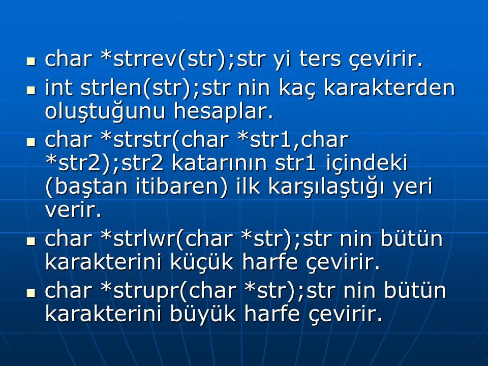  char *strrev(str);str yi ters çevirir.  int strlen(str);str nin kaç karakterden oluştuğunu hesaplar.  char *strstr(char *str1,char *str2);str2 kat