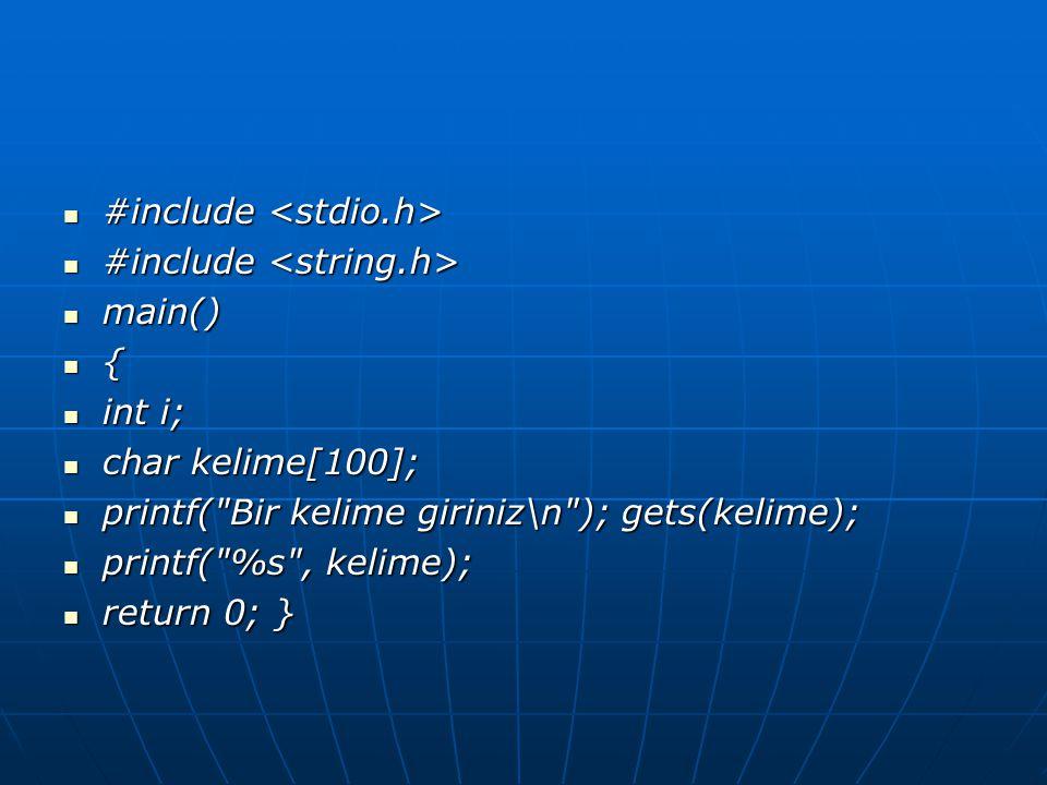  #include  #include  main()  {  int i;  char kelime[100];  char kelime[100];  printf(