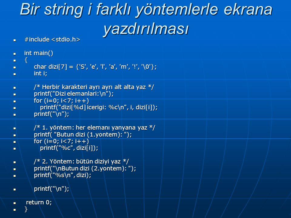 Bir string i farklı yöntemlerle ekrana yazdırılması  #include  #include  int main()  {  char dizi[7] = {'S', 'e', 'l', 'a', 'm', '!', '\0'};  in