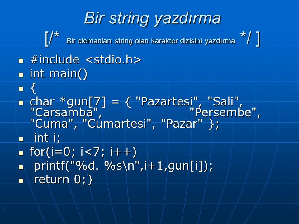 Bir string yazdırma [/* Bir elemanları string olan karakter dizisini yazdırma */ ]  #include  #include  int main()  {  char *gun[7] = {