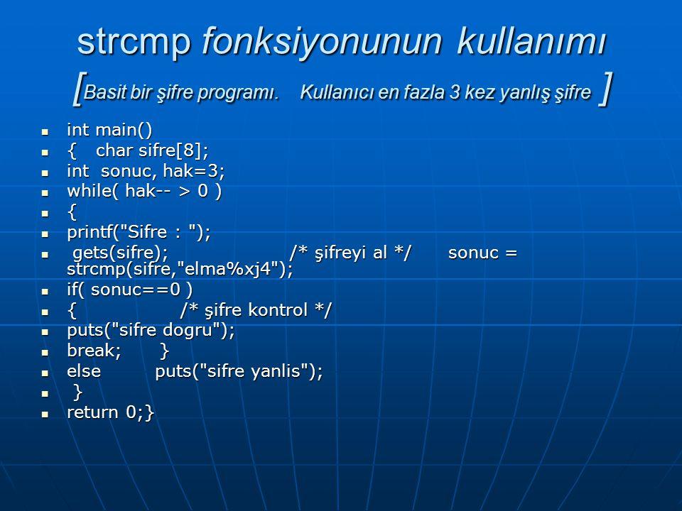 strcmp fonksiyonunun kullanımı [ Basit bir şifre programı. Kullanıcı en fazla 3 kez yanlış şifre ]  int main()  { char sifre[8];  int sonuc, hak=3;