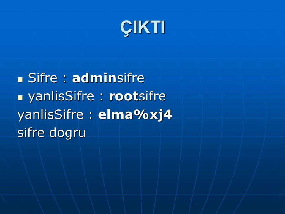 ÇIKTI  Sifre : adminsifre  yanlisSifre : rootsifre yanlisSifre : elma%xj4 sifre dogru