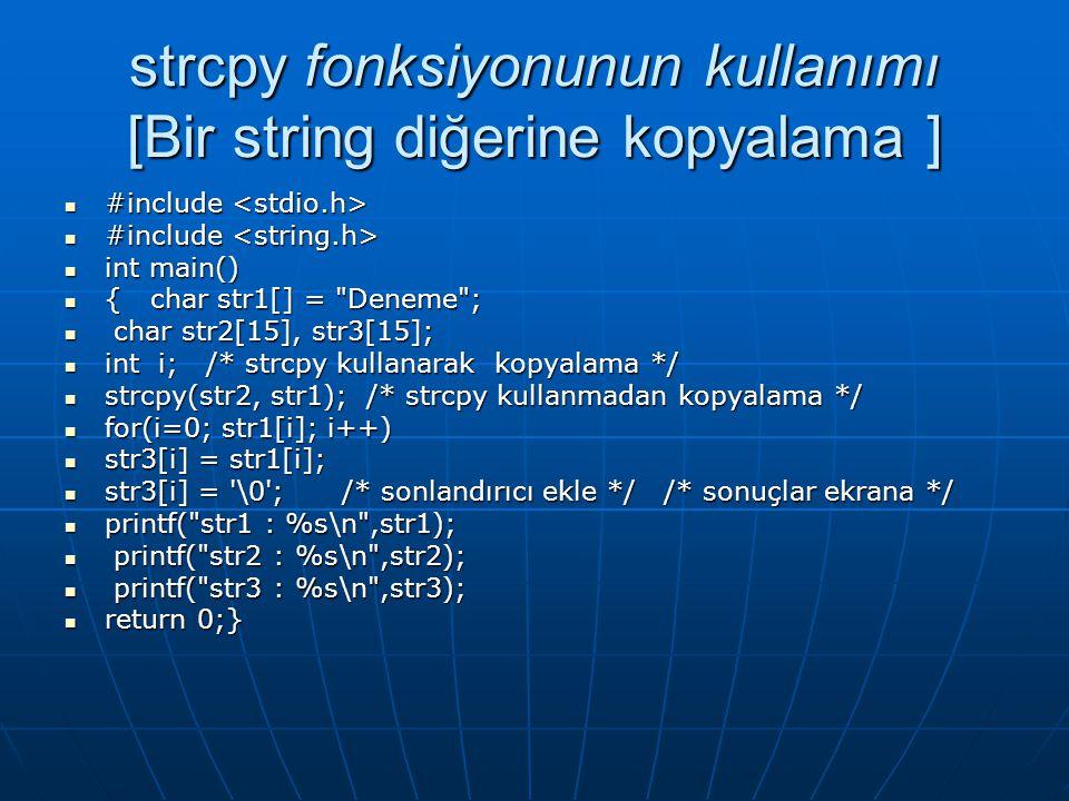 strcpy fonksiyonunun kullanımı [Bir string diğerine kopyalama ]  #include  #include  int main()  { char str1[] =