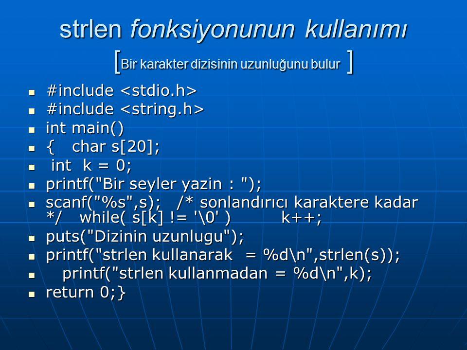 strlen fonksiyonunun kullanımı [ Bir karakter dizisinin uzunluğunu bulur ]  #include  #include  int main()  { char s[20];  int k = 0;  printf(