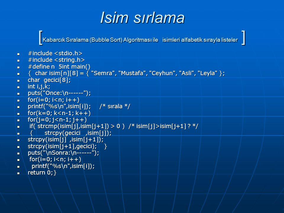 Isim sırlama [ Kabarcık Sıralama (Bubble Sort) Algoritması ile isimleri alfabetik sırayla listeler ]  #include  #include  #define n 5int main()  {