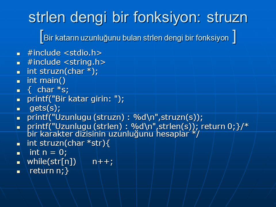 strlen dengi bir fonksiyon: struzn [ Bir katarın uzunluğunu bulan strlen dengi bir fonksiyon ]  #include  #include  int struzn(char *);  int main(