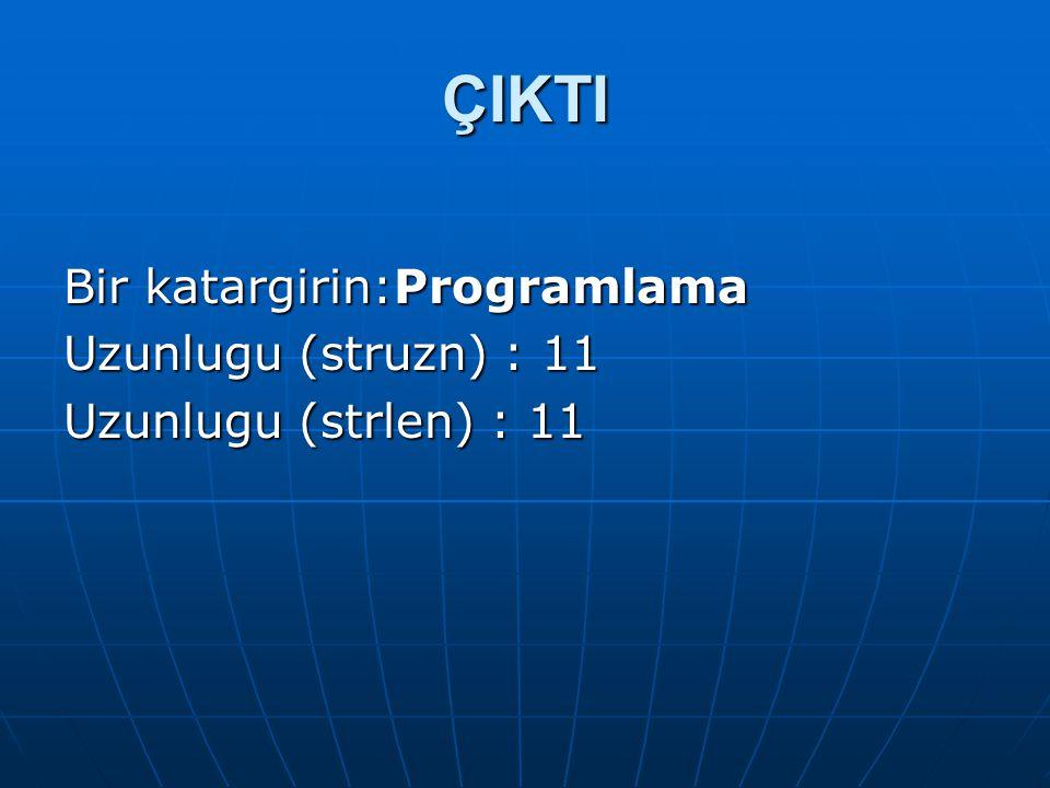 ÇIKTI Bir katargirin:Programlama Uzunlugu (struzn) : 11 Uzunlugu (strlen) : 11