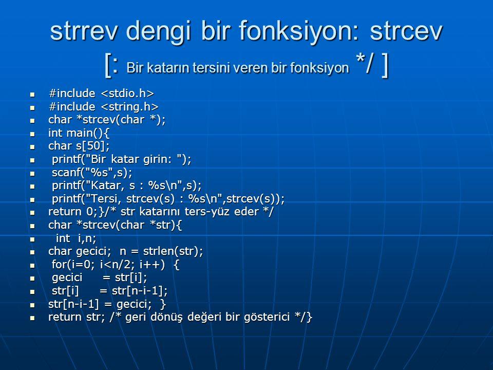 strrev dengi bir fonksiyon: strcev [: Bir katarın tersini veren bir fonksiyon */ ]  #include  #include  char *strcev(char *);  int main(){  char