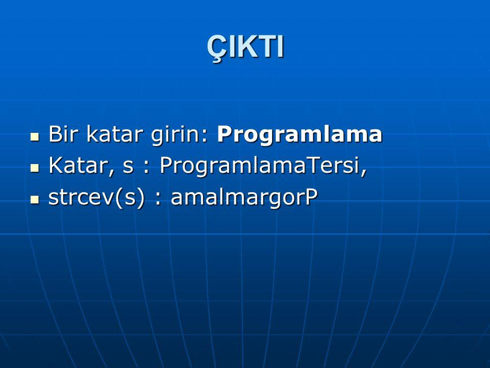 ÇIKTI  Bir katar girin: Programlama  Katar, s : ProgramlamaTersi,  strcev(s) : amalmargorP