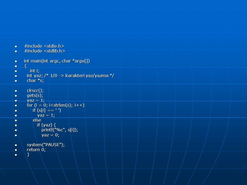  #include  #include  int main(int argc, char *argv[])  {  int i;  int yaz; /* 1/0 -> karakteri yaz/yazma */  char *s;  clrscr();  gets(s); 