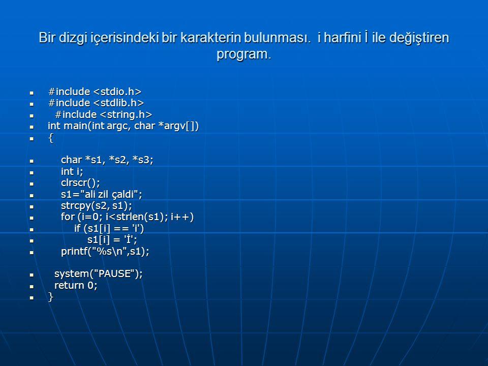 Bir dizgi içerisindeki bir karakterin bulunması. i harfini İ ile değiştiren program.  #include  #include  int main(int argc, char *argv[])  {  ch