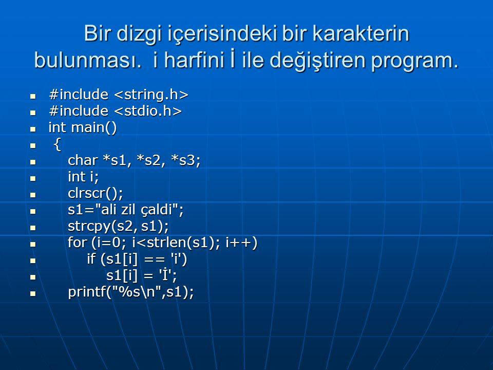 Bir dizgi içerisindeki bir karakterin bulunması. i harfini İ ile değiştiren program.  #include  #include  int main()  {  char *s1, *s2, *s3;  in
