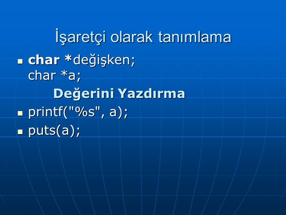  Tek bir kelimeyi, tek bir scanf( ) fonksiyonuyla okutabilir ve elemanlara otomatik değer atayabilirsiniz.