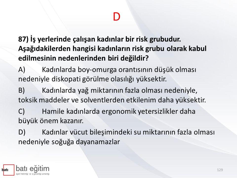 D 87) İş yerlerinde çalışan kadınlar bir risk grubudur. Aşağıdakilerden hangisi kadınların risk grubu olarak kabul edilmesinin nedenlerinden biri deği