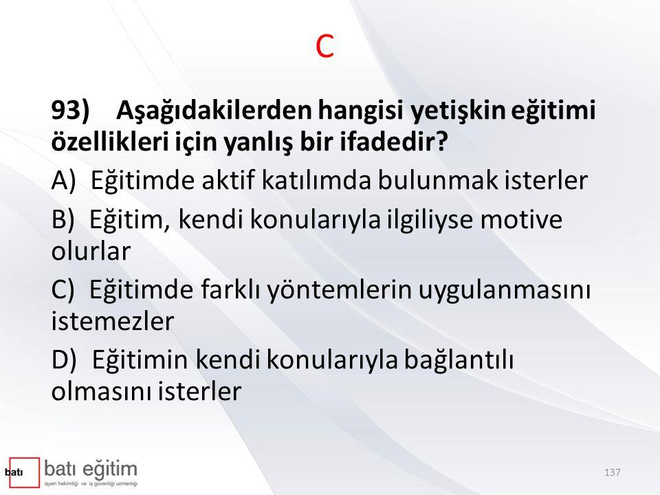 C 93) Aşağıdakilerden hangisi yetişkin eğitimi özellikleri için yanlış bir ifadedir? A) Eğitimde aktif katılımda bulunmak isterler B) Eğitim, kendi ko