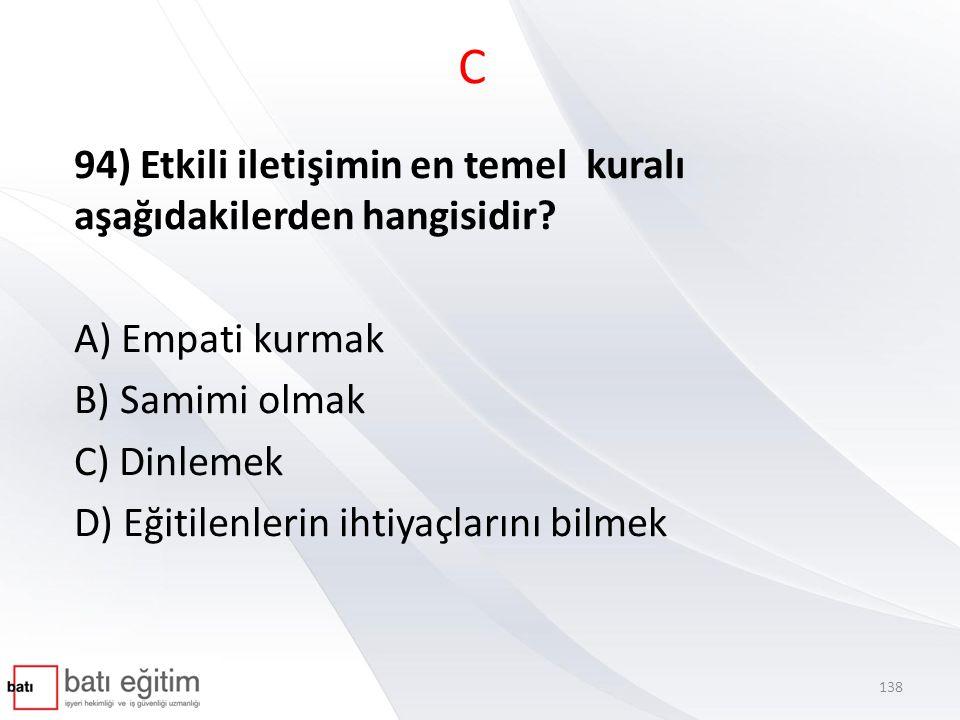 C 94) Etkili iletişimin en temel kuralı aşağıdakilerden hangisidir.
