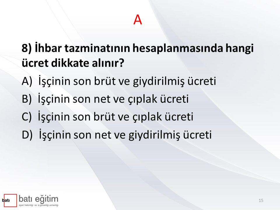 A 8) İhbar tazminatının hesaplanmasında hangi ücret dikkate alınır.