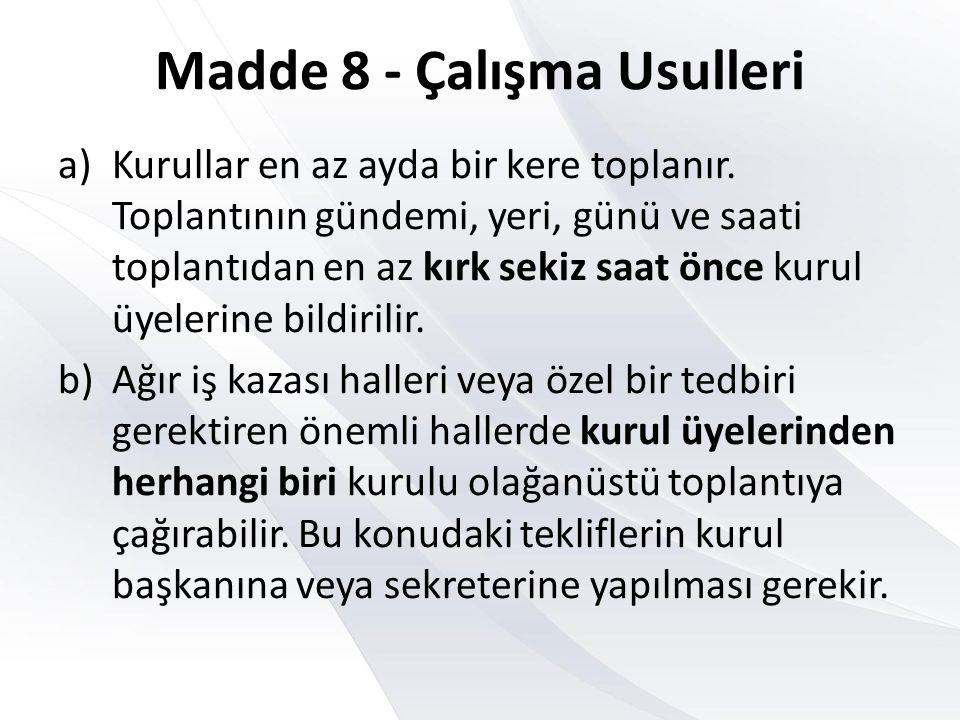 Madde 8 - Çalışma Usulleri a)Kurullar en az ayda bir kere toplanır.