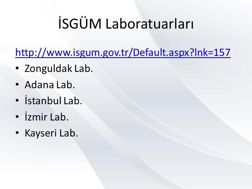 İSGÜM Laboratuarları http://www.isgum.gov.tr/Default.aspx?lnk=157 • Zonguldak Lab. • Adana Lab. • İstanbul Lab. • İzmir Lab. • Kayseri Lab.