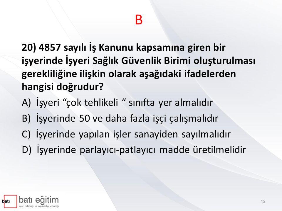 B 20) 4857 sayılı İş Kanunu kapsamına giren bir işyerinde İşyeri Sağlık Güvenlik Birimi oluşturulması gerekliliğine ilişkin olarak aşağıdaki ifadelerd