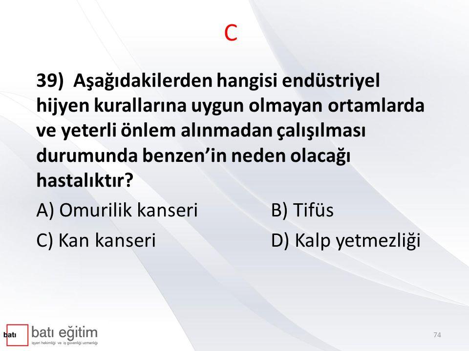 C 39) Aşağıdakilerden hangisi endüstriyel hijyen kurallarına uygun olmayan ortamlarda ve yeterli önlem alınmadan çalışılması durumunda benzen'in neden olacağı hastalıktır.