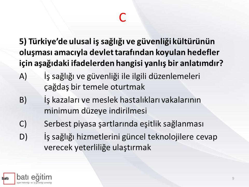 C 5) Türkiye'de ulusal iş sağlığı ve güvenliği kültürünün oluşması amacıyla devlet tarafından koyulan hedefler için aşağıdaki ifadelerden hangisi yanlış bir anlatımdır.