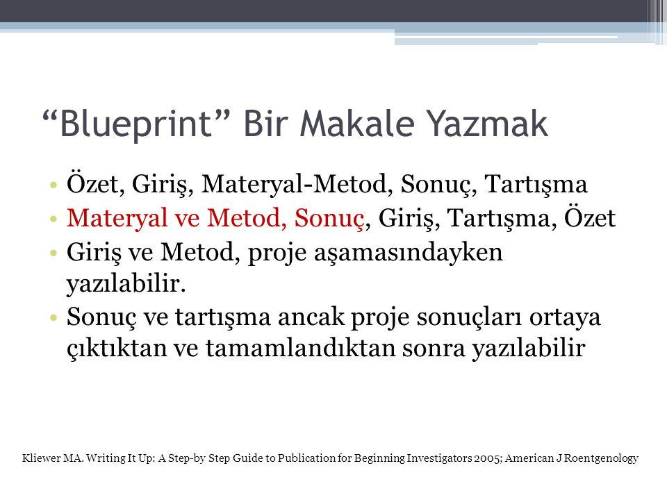 """""""Blueprint"""" Bir Makale Yazmak •Özet, Giriş, Materyal-Metod, Sonuç, Tartışma •Materyal ve Metod, Sonuç, Giriş, Tartışma, Özet •Giriş ve Metod, proje aş"""